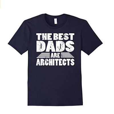 The Best Dads Are Architects Gift T-Shirt