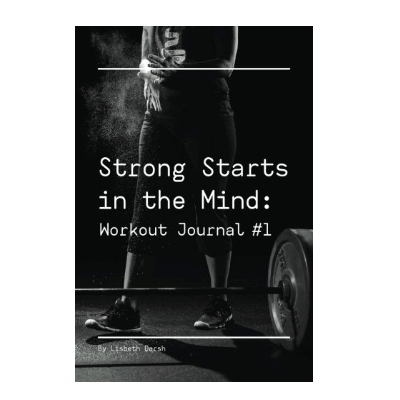Strong Starts in the Mind: Workout Journal